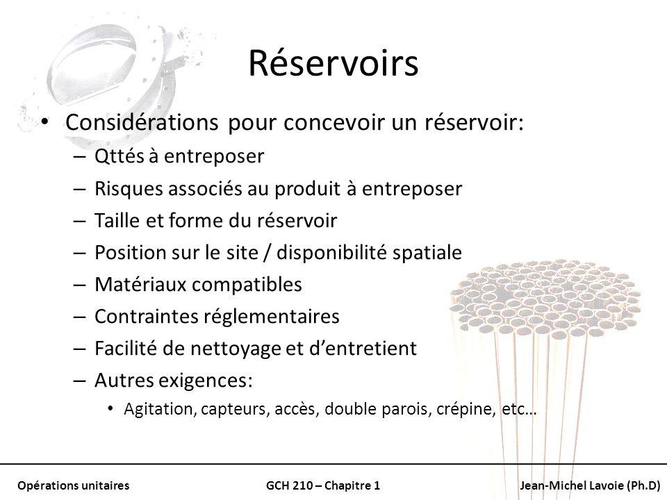Opérations unitairesGCH 210 – Chapitre 1Jean-Michel Lavoie (Ph.D) Réservoirs Considérations pour concevoir un réservoir: – Qttés à entreposer – Risque
