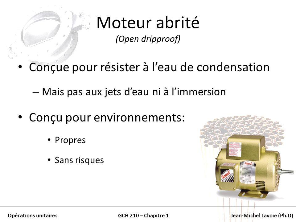 Opérations unitairesGCH 210 – Chapitre 1Jean-Michel Lavoie (Ph.D) Moteur abrité (Open dripproof) Conçue pour résister à leau de condensation – Mais pa