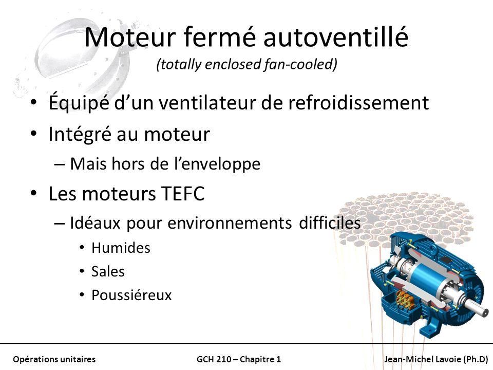 Opérations unitairesGCH 210 – Chapitre 1Jean-Michel Lavoie (Ph.D) Moteur fermé autoventillé (totally enclosed fan-cooled) Équipé dun ventilateur de re