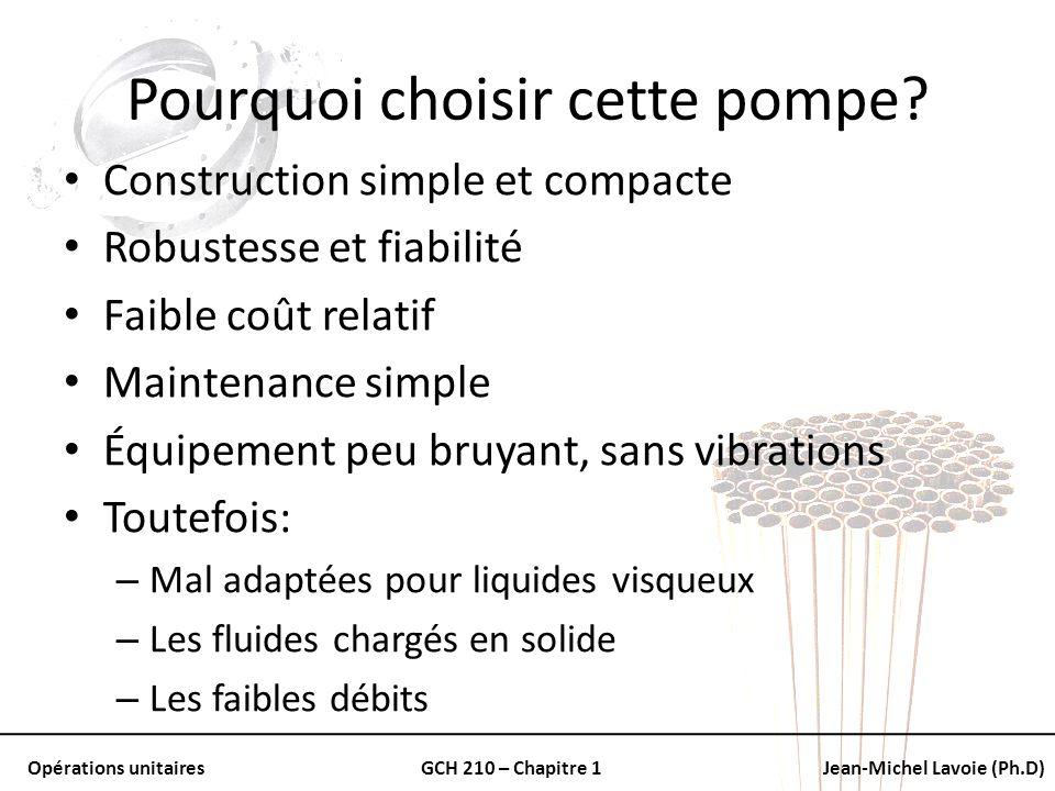 Opérations unitairesGCH 210 – Chapitre 1Jean-Michel Lavoie (Ph.D) Pourquoi choisir cette pompe? Construction simple et compacte Robustesse et fiabilit