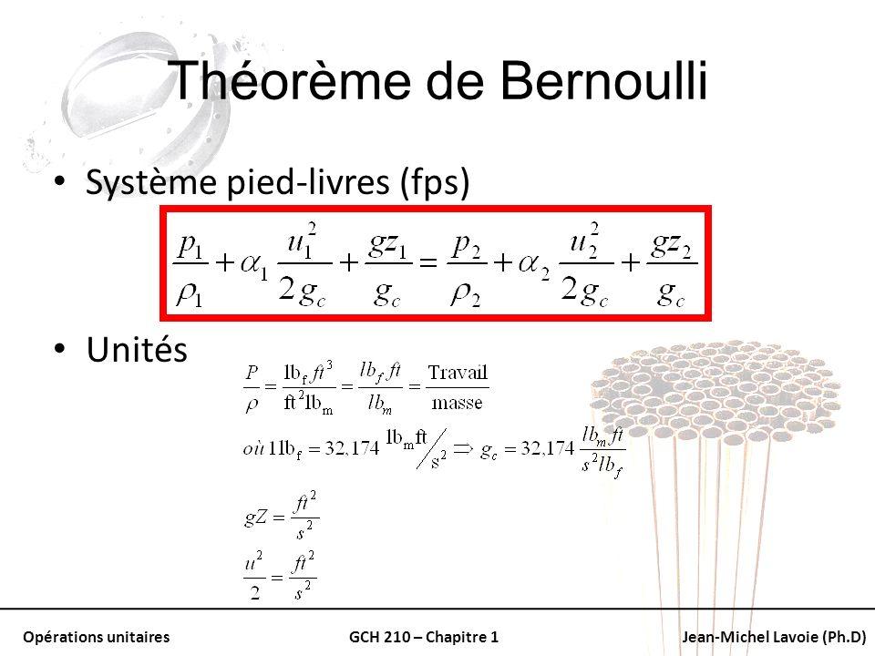 Opérations unitairesGCH 210 – Chapitre 1Jean-Michel Lavoie (Ph.D) Théorème de Bernoulli Système pied-livres (fps) Unités