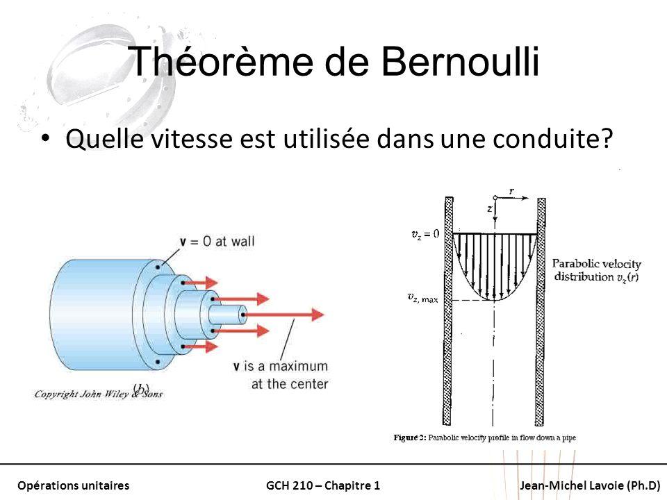 Opérations unitairesGCH 210 – Chapitre 1Jean-Michel Lavoie (Ph.D) Théorème de Bernoulli Quelle vitesse est utilisée dans une conduite?