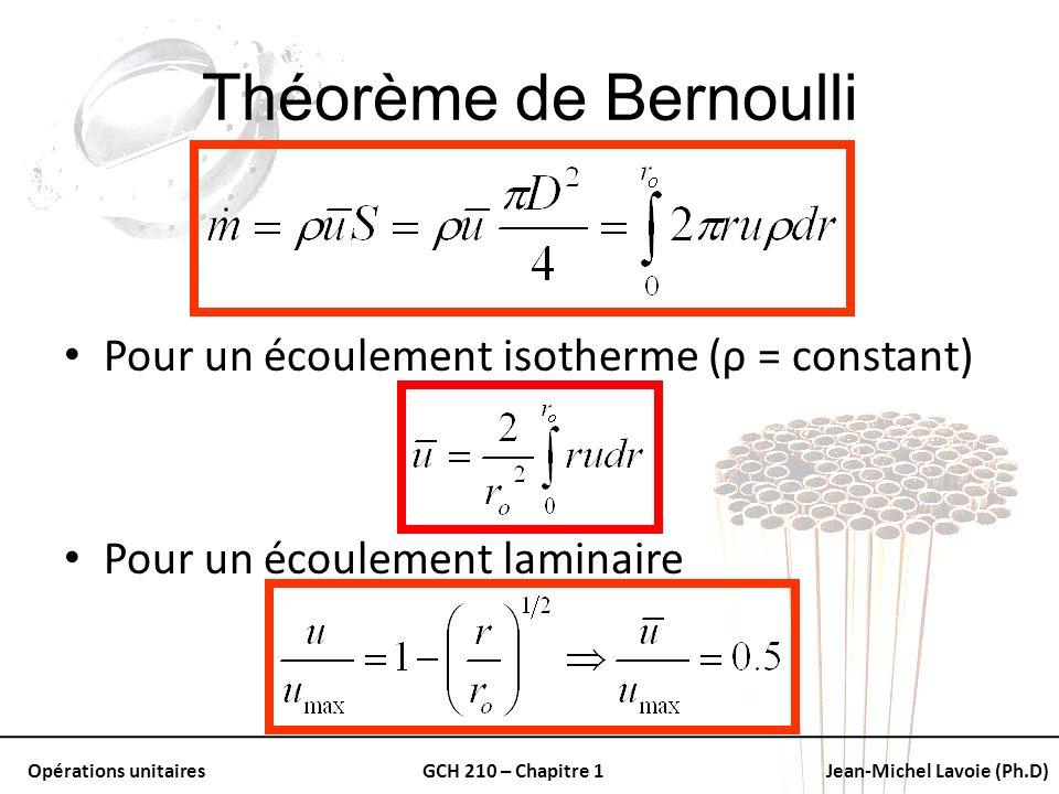 Opérations unitairesGCH 210 – Chapitre 1Jean-Michel Lavoie (Ph.D) Théorème de Bernoulli Pour un écoulement isotherme (ρ = constant) Pour un écoulement