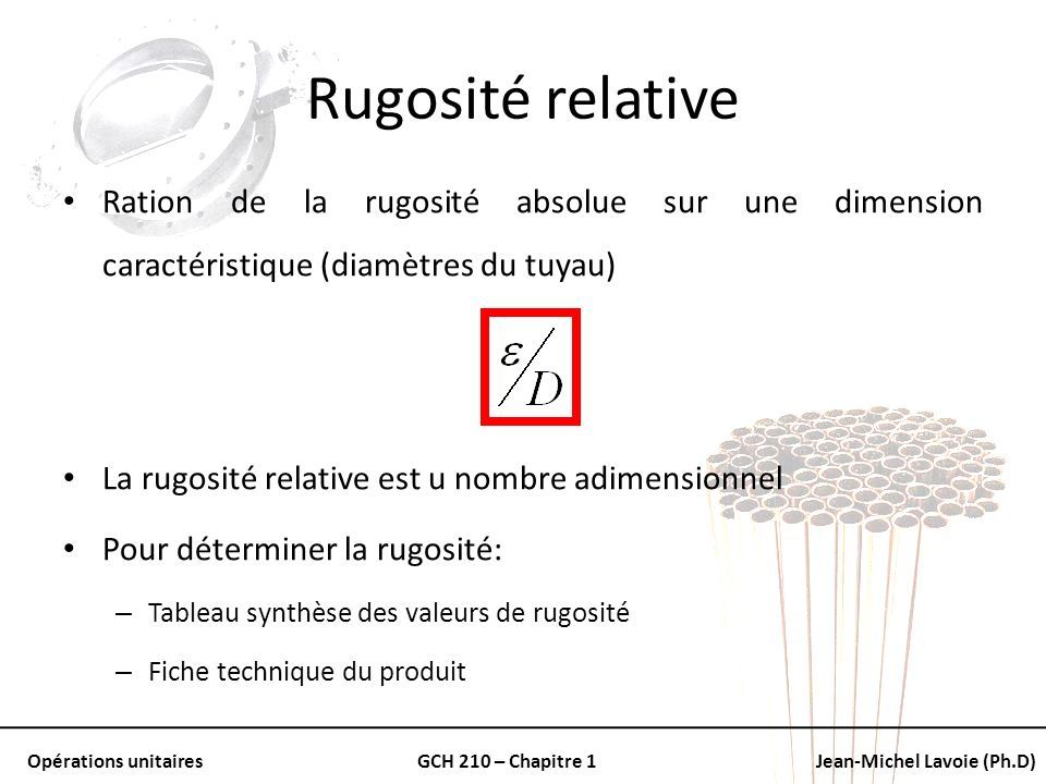 Opérations unitairesGCH 210 – Chapitre 1Jean-Michel Lavoie (Ph.D) Rugosité relative Ration de la rugosité absolue sur une dimension caractéristique (d