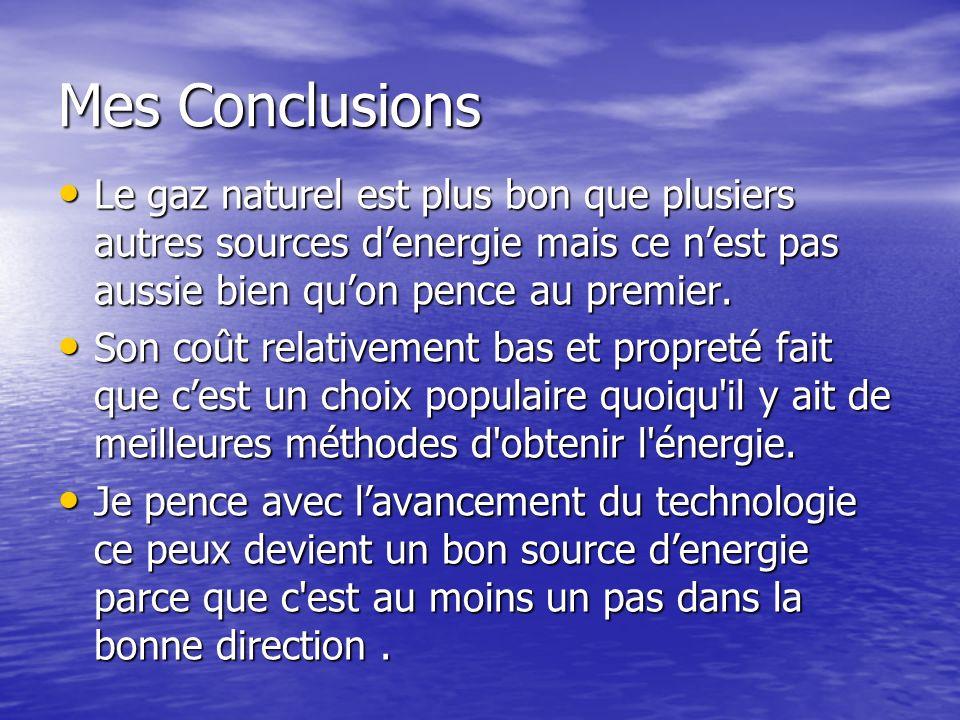 Mes Conclusions Le gaz naturel est plus bon que plusiers autres sources denergie mais ce nest pas aussie bien quon pence au premier. Le gaz naturel es