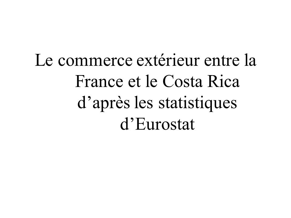 Le commerce extérieur entre la France et le Costa Rica daprès les statistiques dEurostat