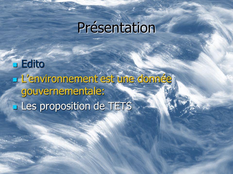 Présentation Edito Edito Lenvironnement est une donnée gouvernementale: Lenvironnement est une donnée gouvernementale: Les proposition de TETS Les pro