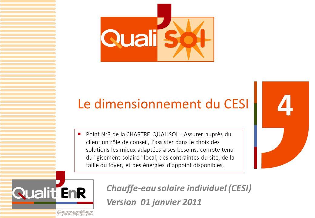 Le dimensionnement du CESI Chauffe-eau solaire individuel (CESI) Version 01 janvier 2011 4 Point N°3 de la CHARTRE QUALISOL - Assurer auprès du client