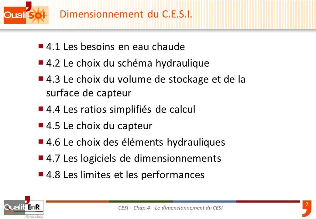 2 CESI – Chap.4 – Le dimensionnement du CESI Dimensionnement du C.E.S.I. 4.1 Les besoins en eau chaude 4.2 Le choix du schéma hydraulique 4.3 Le choix