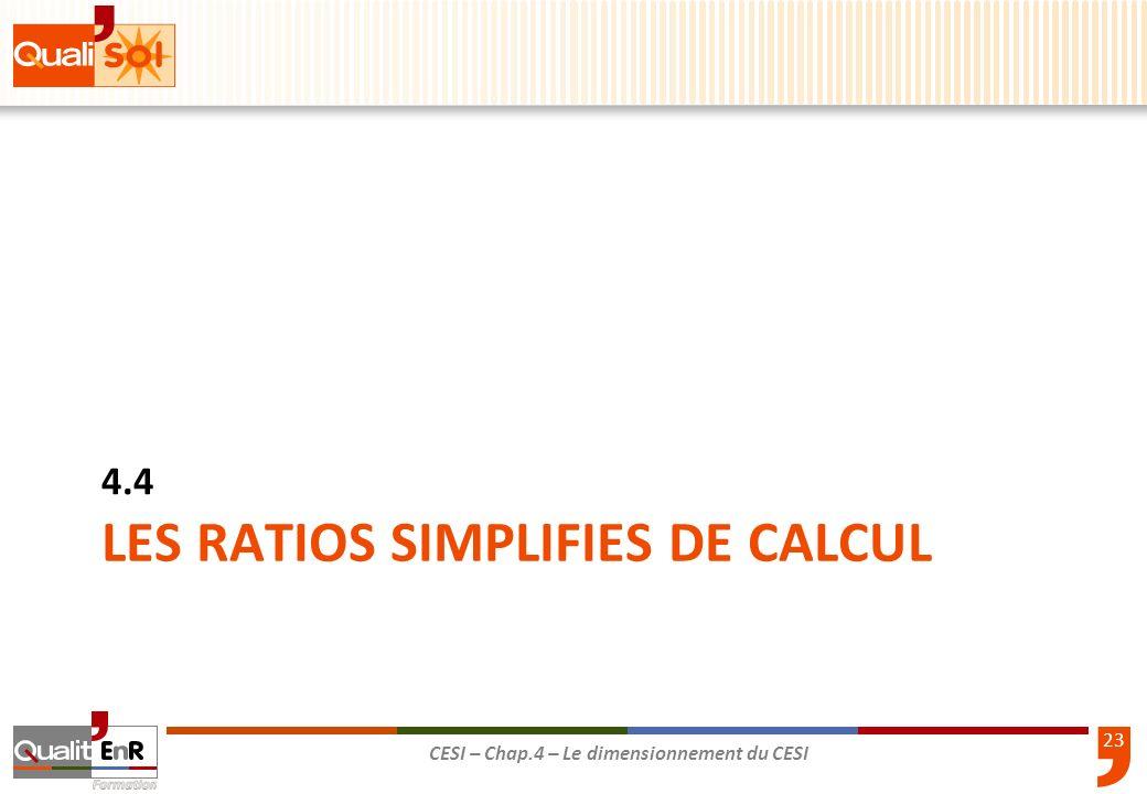 23 CESI – Chap.4 – Le dimensionnement du CESI LES RATIOS SIMPLIFIES DE CALCUL 4.4