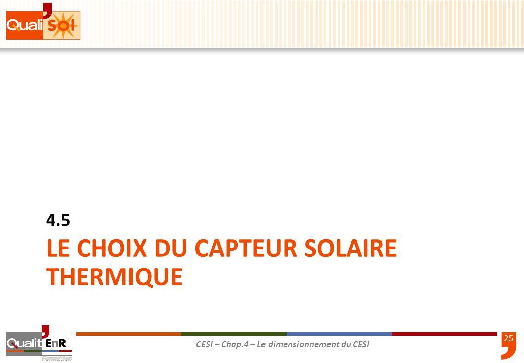25 CESI – Chap.4 – Le dimensionnement du CESI LE CHOIX DU CAPTEUR SOLAIRE THERMIQUE 4.5
