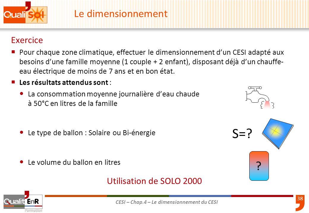 38 CESI – Chap.4 – Le dimensionnement du CESI Exercice Pour chaque zone climatique, effectuer le dimensionnement dun CESI adapté aux besoins dune fami
