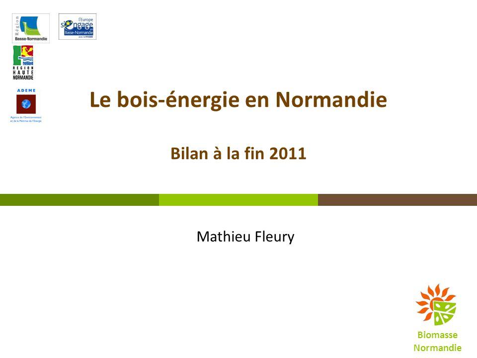 Le bois-énergie en Normandie Bilan à la fin 2011 Biomasse Normandie Mathieu Fleury
