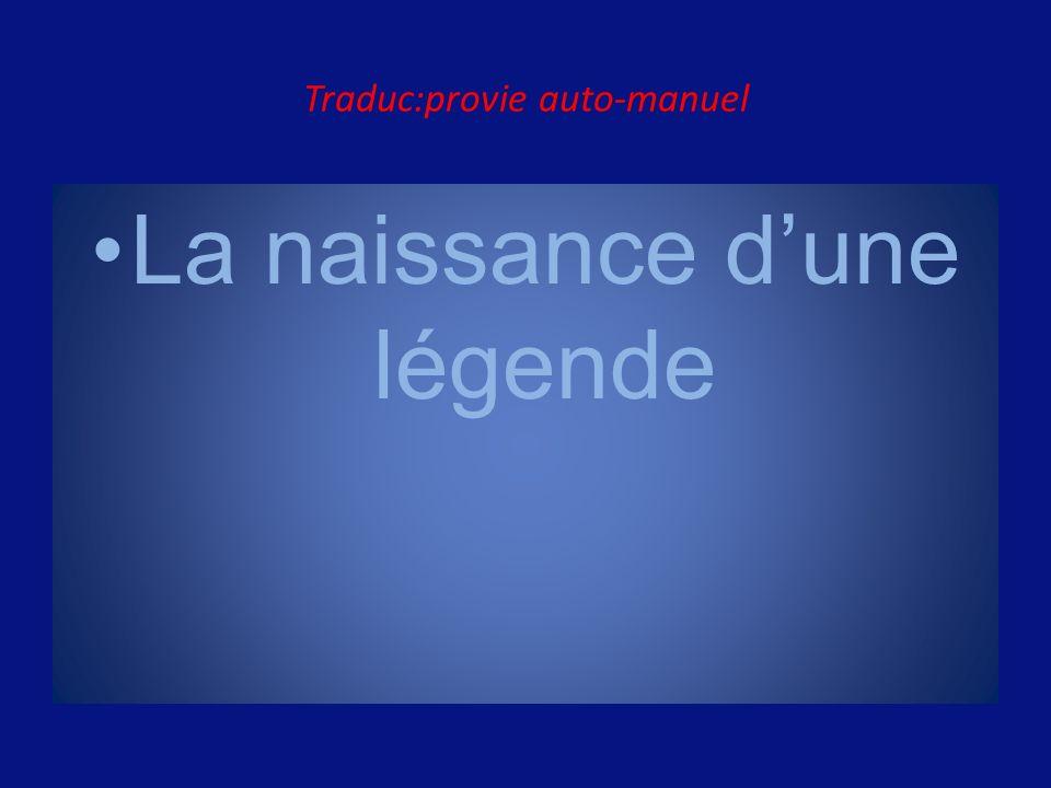 Traduc:provie auto-manuel La naissance dune légende