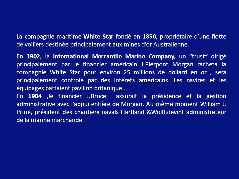 La compagnie maritime White Star fondé en 1850, propriétaire dune flotte de voiliers destinée principalement aux mines dor Australienne.