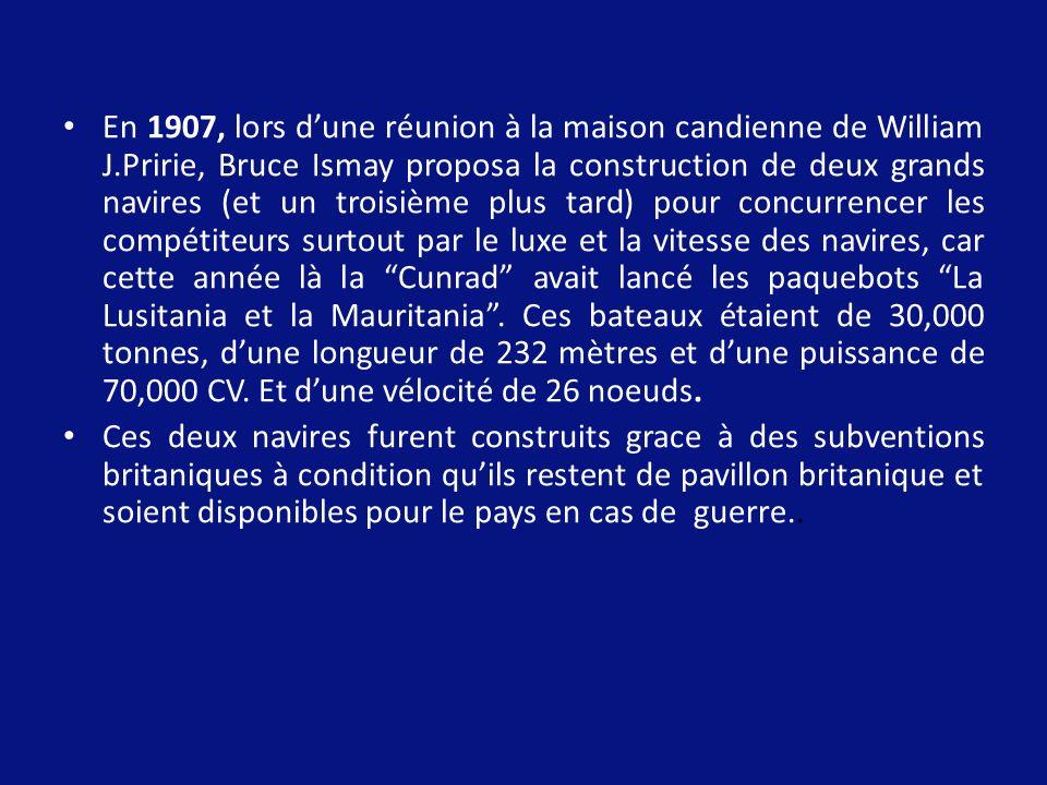 En 1907, lors dune réunion à la maison candienne de William J.Pririe, Bruce Ismay proposa la construction de deux grands navires (et un troisième plus tard) pour concurrencer les compétiteurs surtout par le luxe et la vitesse des navires, car cette année là la Cunrad avait lancé les paquebots La Lusitania et la Mauritania.