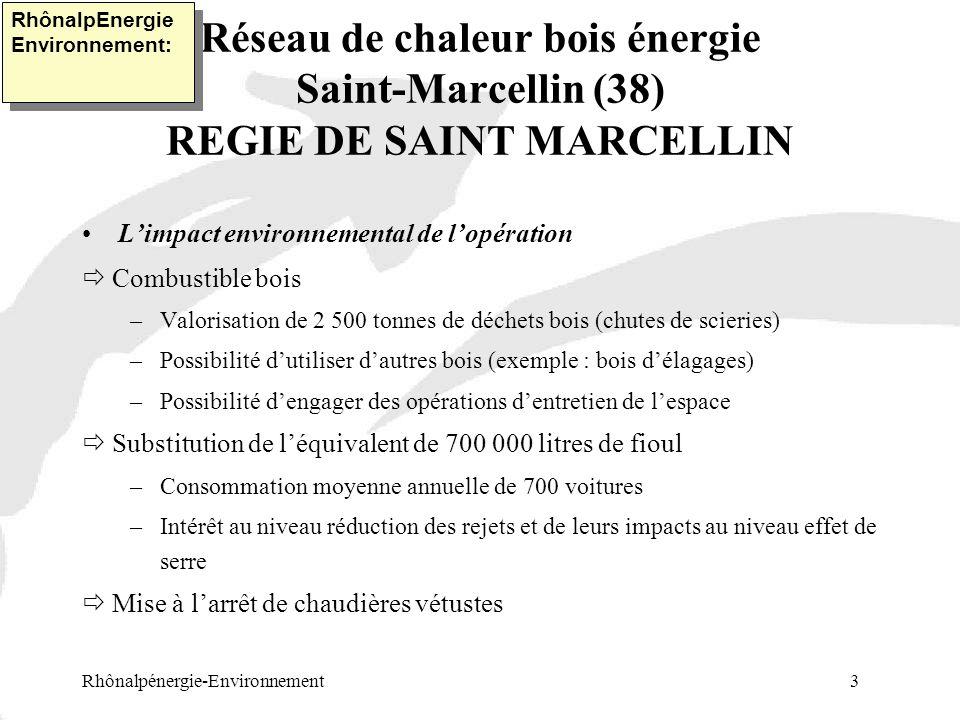 Réseau de chaleur bois énergie Saint-Marcellin (38) REGIE DE SAINT MARCELLIN Rhônalpénergie-Environnement 4 RhônalpEnergie Environnement: Intérêt pour les utilisateurs Prix de lénergie très stable –Prix proposé en 1998 38 HT MWh –Prix actuel indexé 42 / MWh (+9%) –Prix du fioul en 19980,27 HT / litre –Prix actuel0,38 HT / litre (+40%) Economie proposée en 1998~ 10% par rapport au fioul Economie actuelle~ 25 à 50% par rapport au fioul ou ou gaz naturel Exemple : un logement de Beau Soleil Facture fioul 1997/98770 TTC Facture fioul 2000/2001945 TTC Facture équivalente réseau 690 TTC PS : plus dentretien de chaudière ni de renouvellement