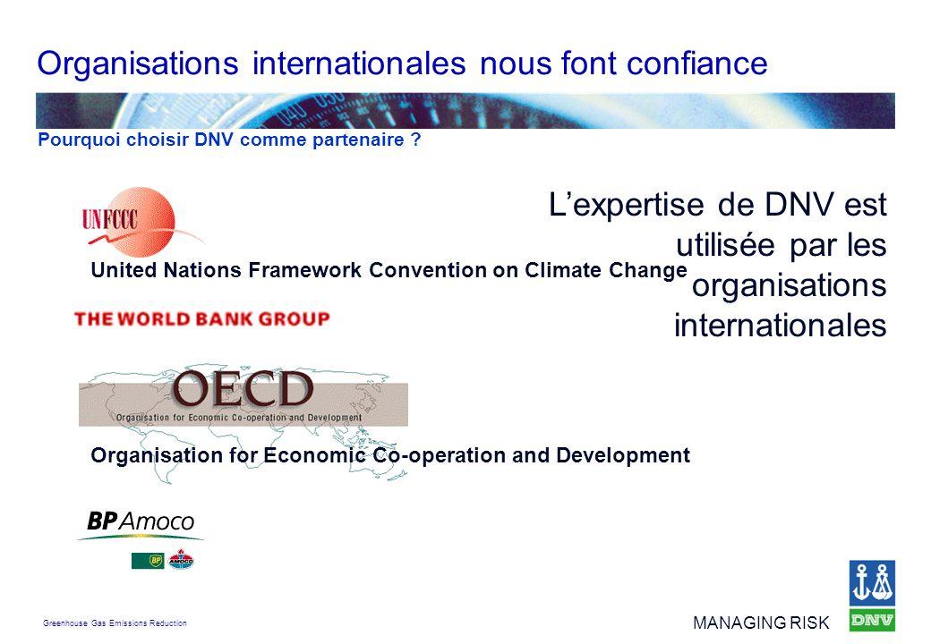Greenhouse Gas Emissions Reduction MANAGING RISK Lexpertise de DNV est utilisée par les organisations internationales Organisations internationales no