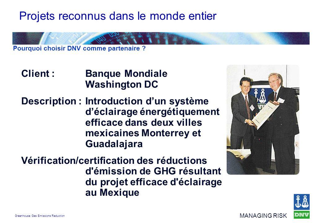 Greenhouse Gas Emissions Reduction MANAGING RISK Projets reconnus dans le monde entier Pourquoi choisir DNV comme partenaire ? Client :Banque Mondiale