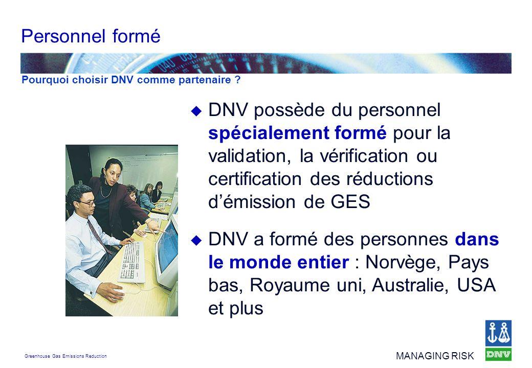 Greenhouse Gas Emissions Reduction MANAGING RISK DNV possède du personnel spécialement formé pour la validation, la vérification ou certification des