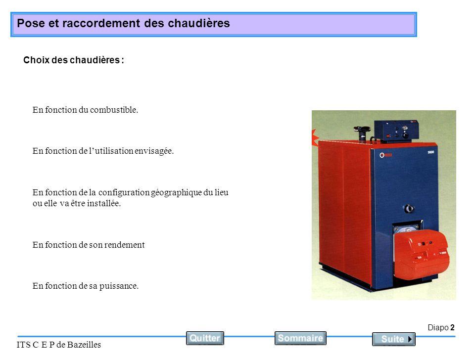 Diapo 2 ITS C E P de Bazeilles Pose et raccordement des chaudières Choix des chaudières : En fonction de la configuration géographique du lieu ou elle