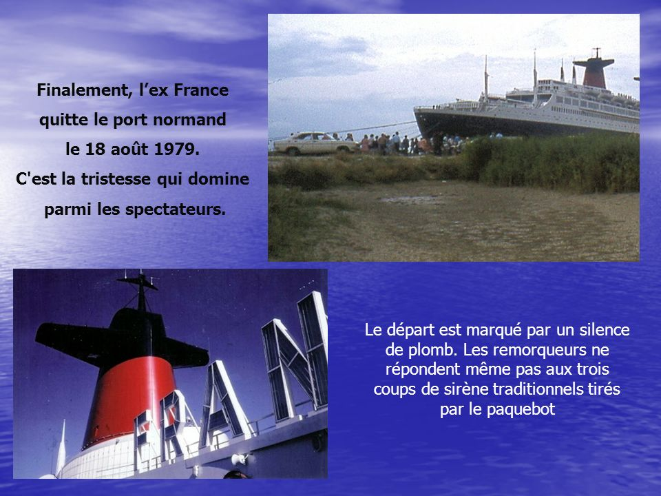 Parce qu il nétait plus rentable il fut vendu en 1979, le France est finalement racheté par l'armateur norvégien Knut Ulstein Kolster, propriétaire de