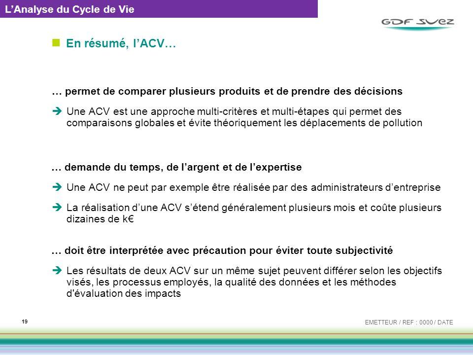 En résumé, lACV… … permet de comparer plusieurs produits et de prendre des décisions Une ACV est une approche multi-critères et multi-étapes qui perme
