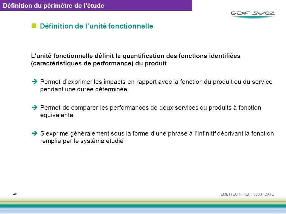 Définition de lunité fonctionnelle L'unité fonctionnelle définit la quantification des fonctions identifiées (caractéristiques de performance) du prod