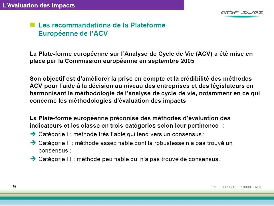 Les recommandations de la Plateforme Européenne de lACV La Plate-forme européenne sur lAnalyse de Cycle de Vie (ACV) a été mise en place par la Commis