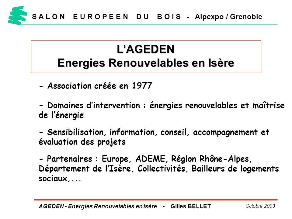 AGEDEN - Energies Renouvelables en Isère - Gilles BELLET Octobre 2003 S A L O N E U R O P E E N D U B O I S - Alpexpo / Grenoble LAGEDEN Energies Reno