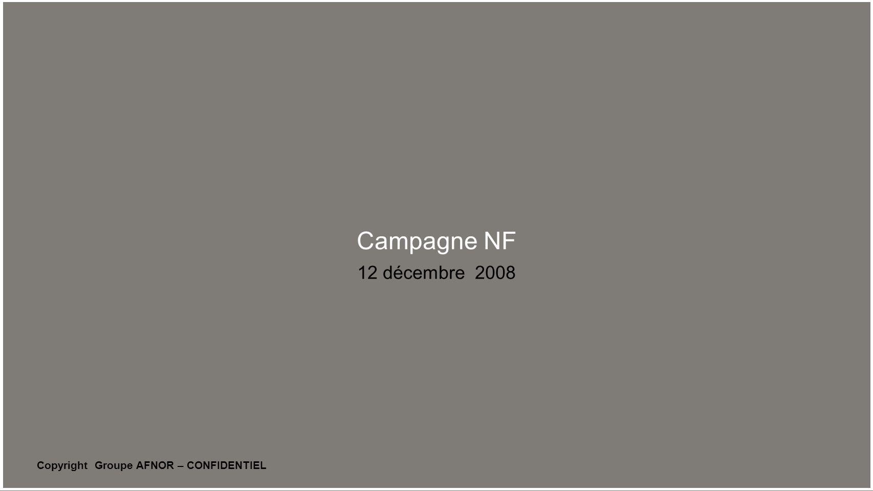 Copyright Groupe AFNOR – CONFIDENTIEL Campagne NF 12 décembre 2008