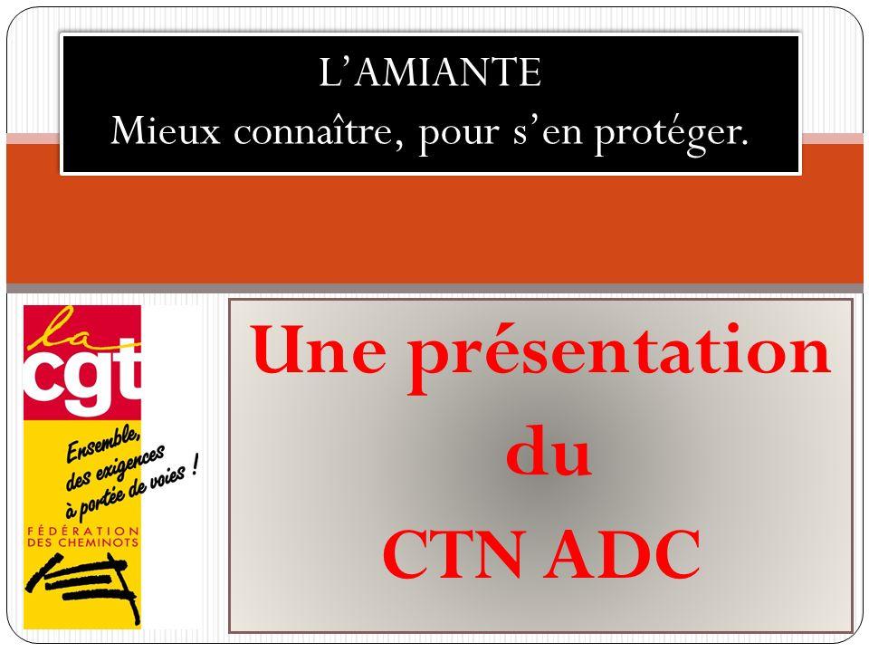 Une présentation du CTN ADC LAMIANTE Mieux connaître, pour sen protéger.