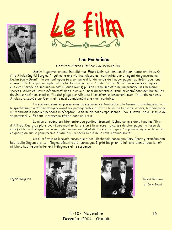 N°10 - Novembre Décembre 2004 - Gratuit 16 Les Enchaînés Un film d Alfred Hitchcock de 1946 en NB Après la guerre, un nazi installé aux Etats-Unis est condamné pour haute trahison.