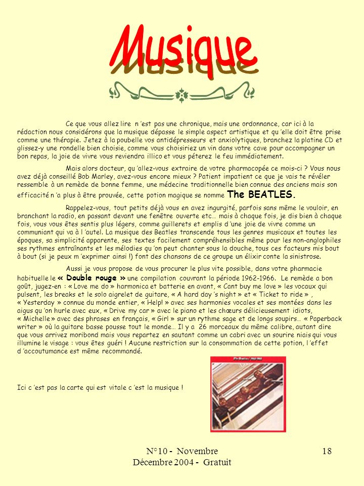 N°10 - Novembre Décembre 2004 - Gratuit 18 Ce que vous allez lire n est pas une chronique, mais une ordonnance, car ici à la rédaction nous considérons que la musique dépasse le simple aspect artistique et qu elle doit être prise comme une thérapie.