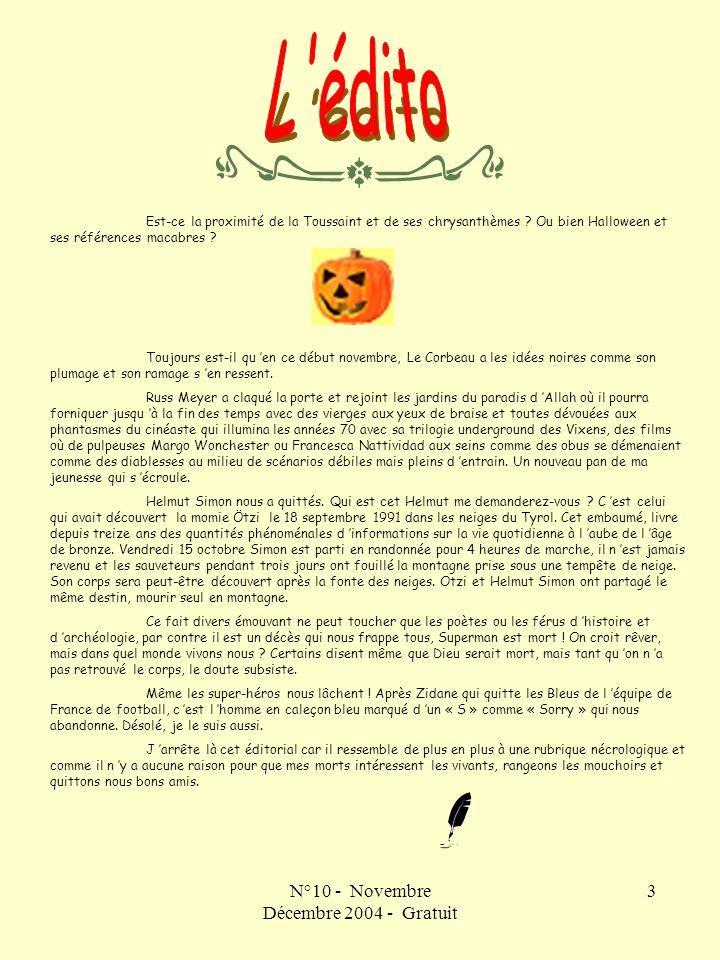 N°10 - Novembre Décembre 2004 - Gratuit 3 Est-ce la proximité de la Toussaint et de ses chrysanthèmes ? Ou bien Halloween et ses références macabres ?