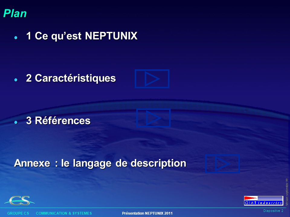 Diapositive 42 GROUPE CS COMMUNICATION & SYSTEMESPrésentation NEPTUNIX 2011 Version septembre 99 Exemple de macromodèle model tuyau (fluide amont, fluide aval);// Prototype model truc (fluide amont, fluide aval) { tuyau t1, t2;// Déclaration de 2 instances Link (t1.aval, t2.amont);// Equations de liaison amont= Export (t1.amont);// Exportation aval = Export (t2.aval); } model tuyau (fluide amont, fluide aval);// Prototype model truc (fluide amont, fluide aval) { tuyau t1, t2;// Déclaration de 2 instances Link (t1.aval, t2.amont);// Equations de liaison amont= Export (t1.amont);// Exportation aval = Export (t2.aval); }