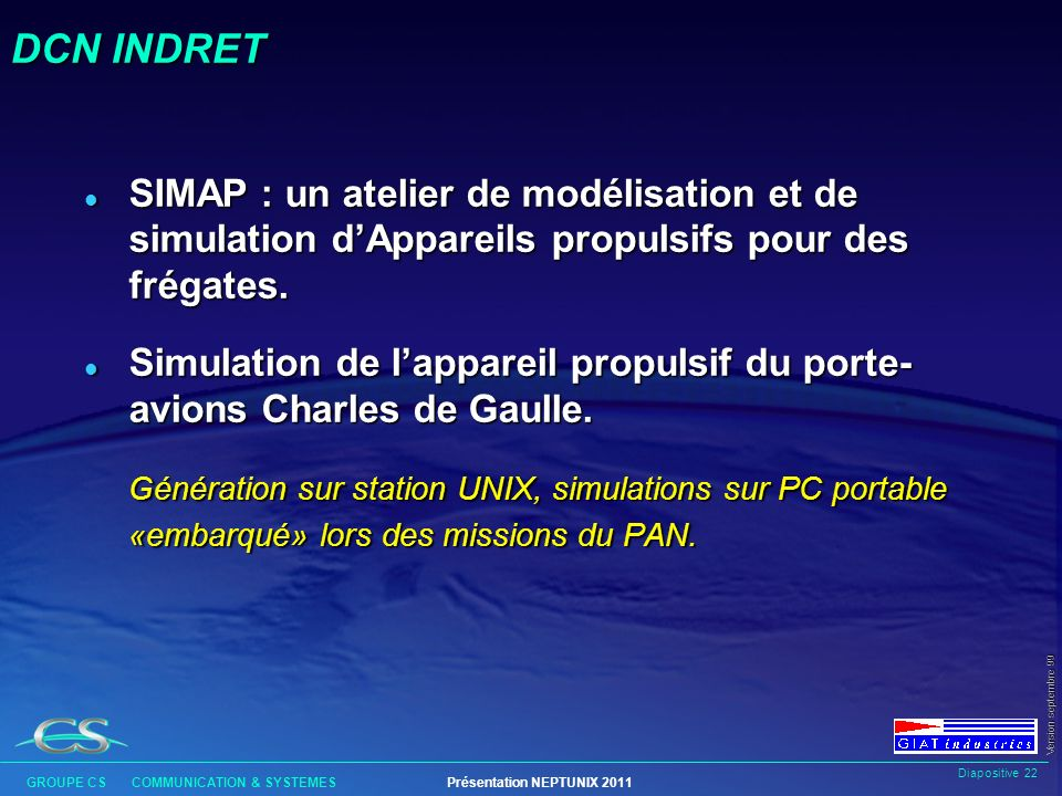 Diapositive 21 GROUPE CS COMMUNICATION & SYSTEMESPrésentation NEPTUNIX 2011 Version septembre 99 GIAT INDUSTRIES l Simulation de conduite de tir en mo