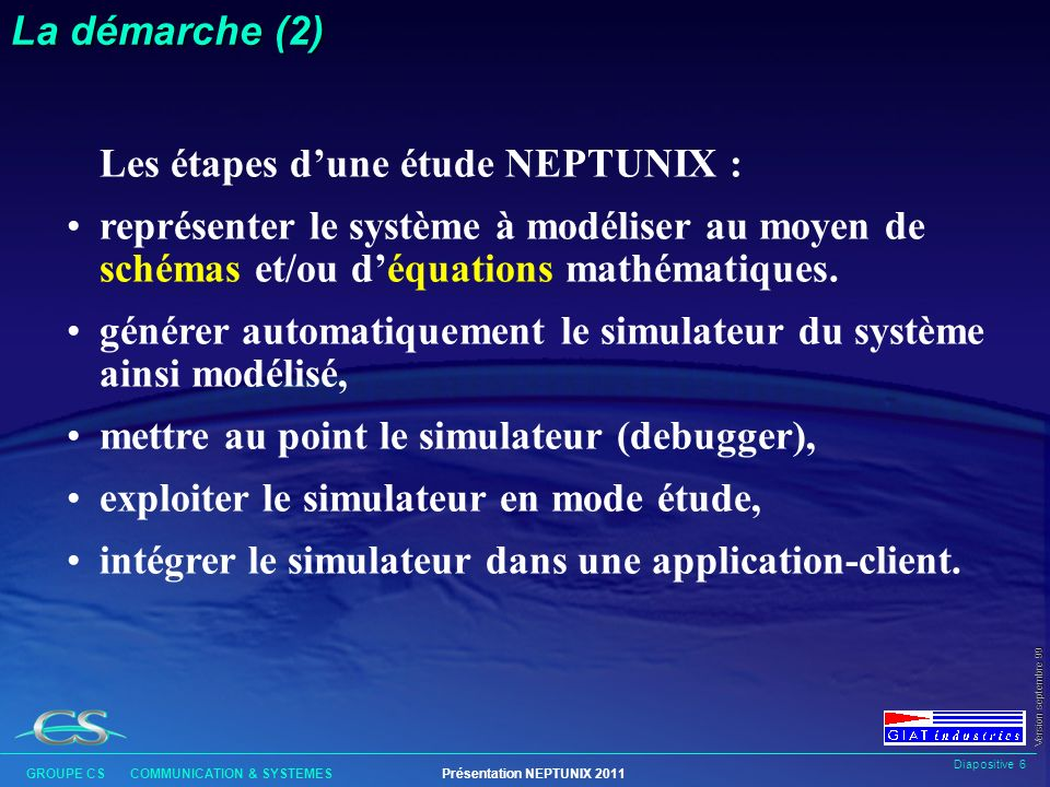 Diapositive 26 GROUPE CS COMMUNICATION & SYSTEMESPrésentation NEPTUNIX 2011 Version septembre 99 Divers DASSAULT : l Modèle de torche à plasma.