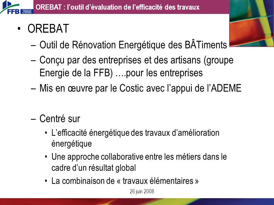 26 juin 2008 OREBAT –Outil de Rénovation Energétique des BÂTiments –Conçu par des entreprises et des artisans (groupe Energie de la FFB) ….pour les en