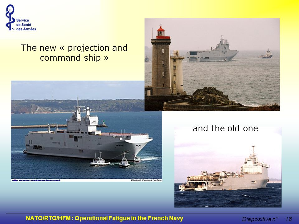 NATO/RTO/HFM : Operational Fatigue in the French Navy Diapositive n°18 BPC en chiffres The new « projection and command ship » and the old one