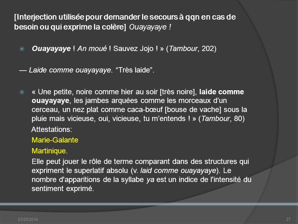 [Interjection utilisée pour demander le secours à qqn en cas de besoin ou qui exprime la colère] Ouayayaye .