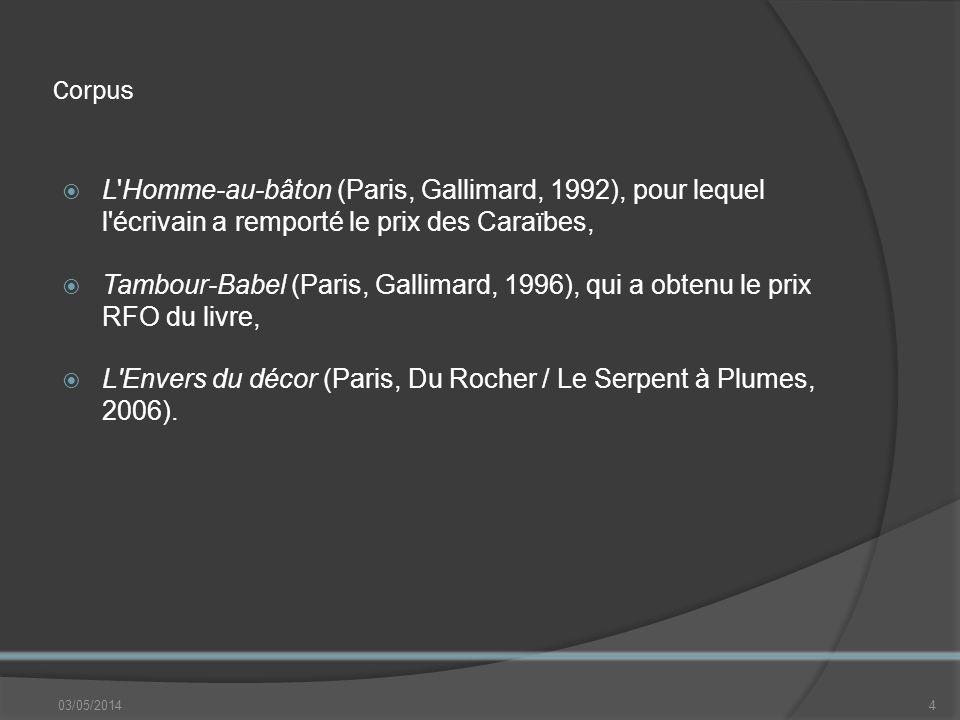 Corpus L Homme-au-bâton (Paris, Gallimard, 1992), pour lequel l écrivain a remporté le prix des Caraïbes, Tambour-Babel (Paris, Gallimard, 1996), qui a obtenu le prix RFO du livre, L Envers du décor (Paris, Du Rocher / Le Serpent à Plumes, 2006).