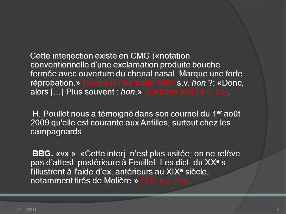 Cette interjection existe en CMG («notation conventionnelle dune exclamation produite bouche fermée avec ouverture du chenal nasal.