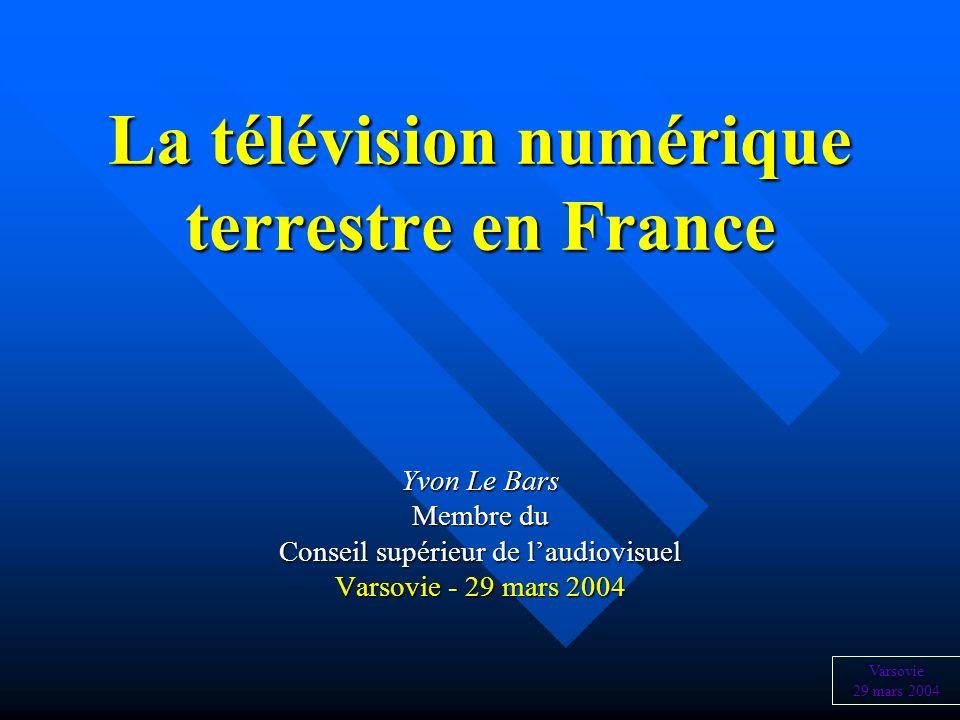 La télévision numérique terrestre en France Yvon Le Bars Membre du Conseil supérieur de laudiovisuel Varsovie - 29 mars 2004 Varsovie 29 mars 2004