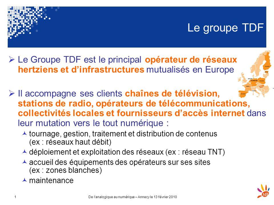 De l'analogique au numérique – Annecy le 13 février 20101 Le groupe TDF Le Groupe TDF est le principal opérateur de réseaux hertziens et dinfrastructu