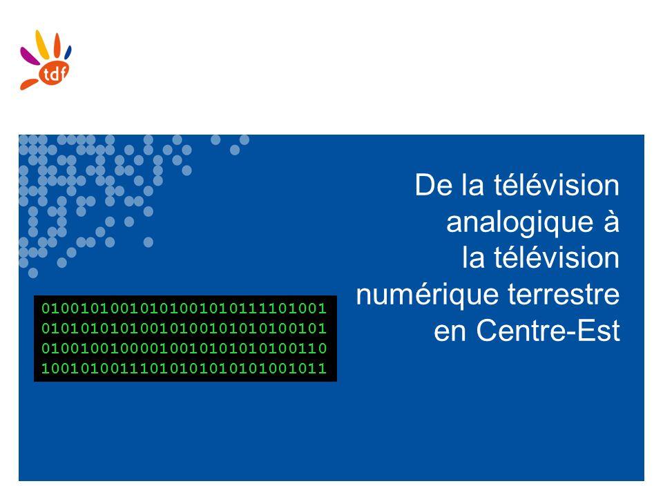 De la télévision analogique à la télévision numérique terrestre en Centre-Est 01001010010101001010111101001 01010101010010100101010100101 010010010000