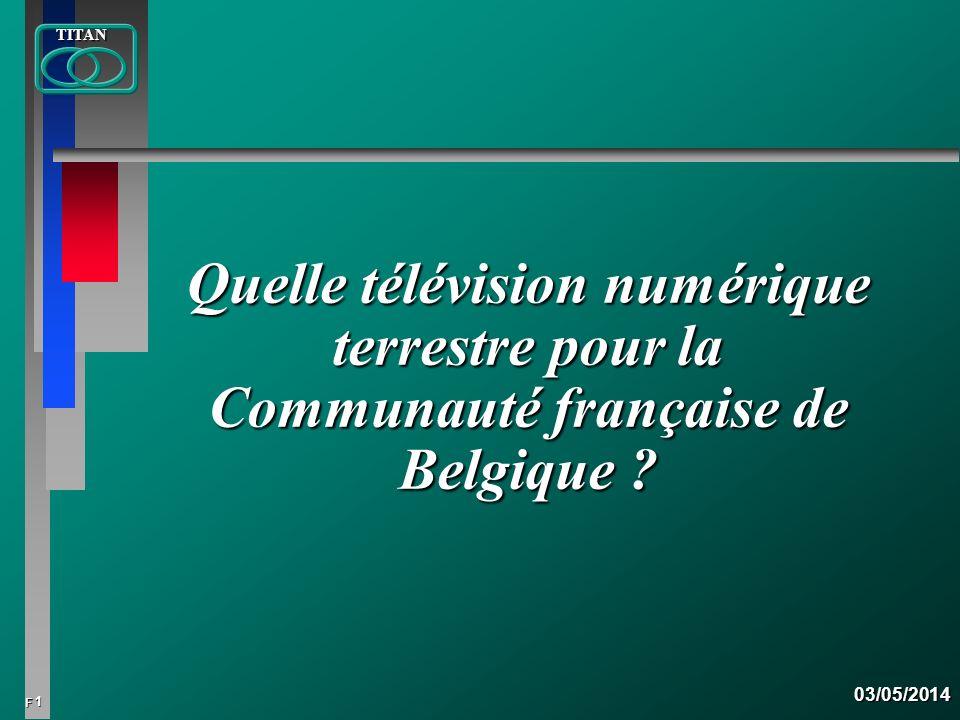 1 FTITAN03/05/2014 Quelle télévision numérique terrestre pour la Communauté française de Belgique ?