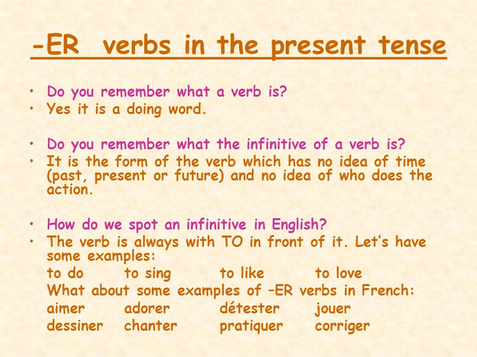 -ER verbs in the present tense Do you remember what a verb is.