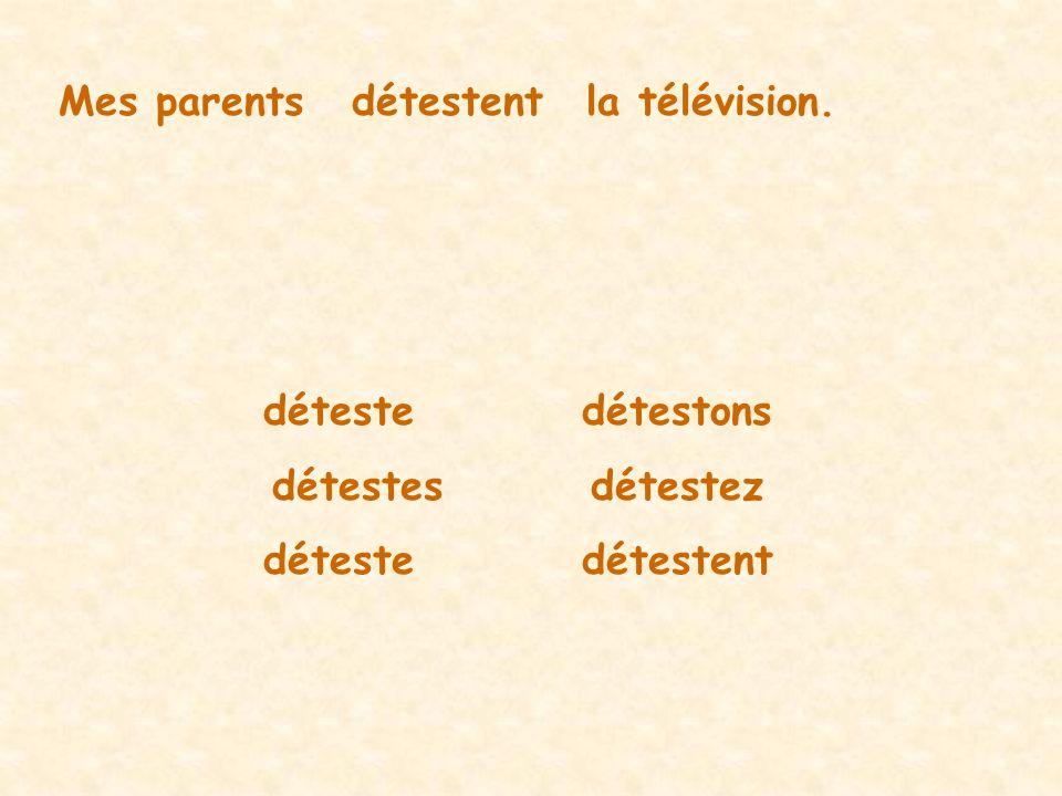 Mes parentsdétestentla télévision. détestedétestons détestesdétestez détestedétestent
