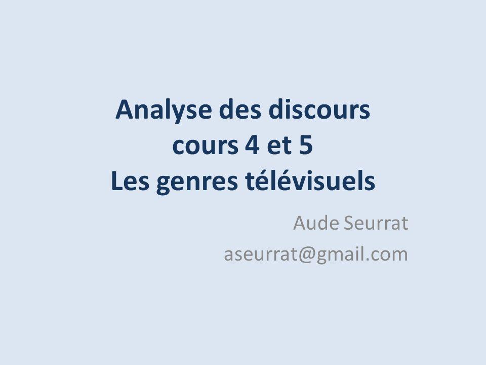 Analyse des discours cours 4 et 5 Les genres télévisuels Aude Seurrat aseurrat@gmail.com